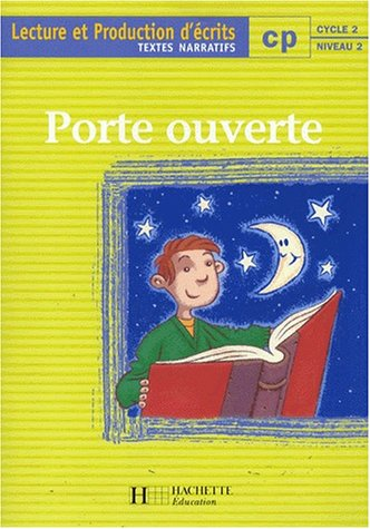 Porte ouverte : lecture et écriture, CP. Textes narratifs