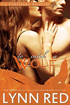 To Catch a Wolf (Alpha Werewolf Shifter Romance) (The Jamesburg Shifters Book 1) (English Edition) von [Red, Lynn]
