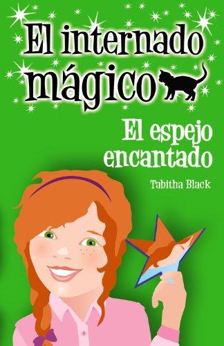 El internado mágico. El espejo encantado (Literatura Infantil (6-11 Años) - El Internado Mágico)