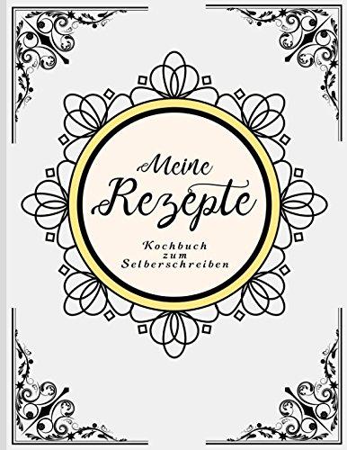 Kochbuch zum Selberschreiben: Meine Rezepte Große Doppelseiten mit viel Platz fur Ihre Lieblingsrezepte