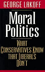 Moral Politics: What Conservatives Know that Liberals Don't