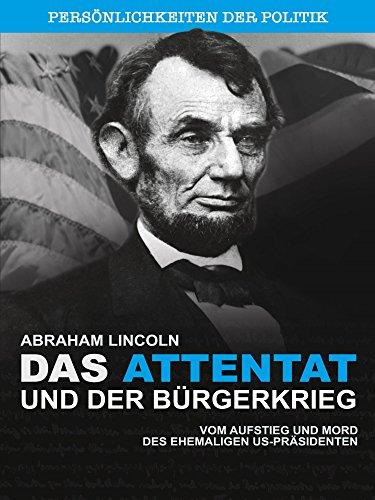Abraham Lincoln - Das Attentat und der Bürgerkrieg