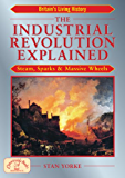 The Industrial Revolution Explained: Steam, Sparks & Massive Wheels: Steam, Sparks and Massive Wheels (England's Living History)