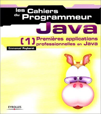 Les Cahiers du programmeur : Java 1 - Premières applications professionnelles en Java