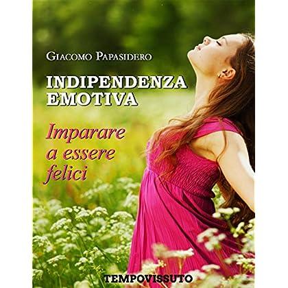 Indipendenza Emotiva: Imparare A Essere Felici
