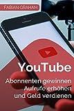 YouTube - Abonnenten gewinnen, Aufrufe erhöhen und Geld verdienen