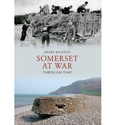 [(Somerset at War Through Time)] [ By (author) Henry Buckton ] [May, 2012]