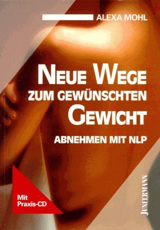 Neue Wege zum gewünschten Gewicht. Abnehmen mit NLP. Mit CD