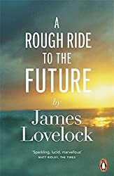 A Rough Ride to the Future by James Lovelock (2015-04-02)
