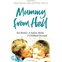 By Kenneth Doyle - Mummy from Hell: Two Brothers. A Sadistic Mother. A Childhood Destroyed.