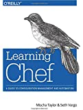 Learning Chef: A Guide to Configuration Management and Automation
