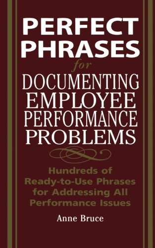 Perfect Phrases for Documenting Employee Performance Problems (Perfect Phrases Series) by Anne Bruce (2005-06-08)