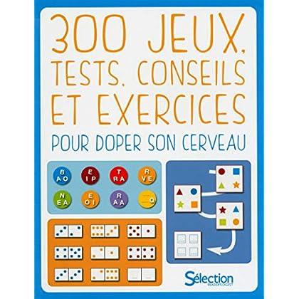 300 jeux, tests, conseils et exercices pour doper son cerveau