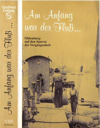 Am Anfang war der Fluß... Oldenburg - Auf den Spuren der Vergangenheit (Dokumentation über die Stadtgeschichte von Oldenburg)