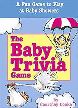 The Baby Trivia Game: A Fun Game to Play at Baby Showers (English Edition) par [Cooke, Courtney]