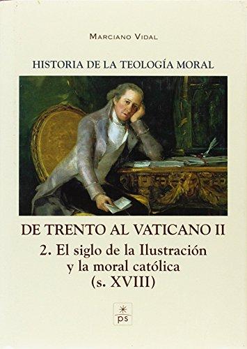 Historia de la Teología Moral: De Trento al Vaticano II: 2. El Siglo de la Ilustración y la moral católica (S. XVIII) por Marciano Vidal García