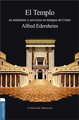 El Templo: Su ministerio y servicios en tiempos de Cristo (Coleccion Historia) por Alfred Edersheim