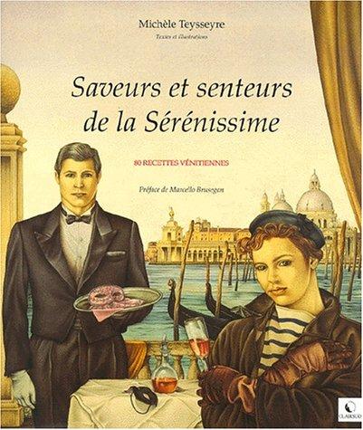 Saveurs et senteurs de la Sérénissimes : 80 recettes vénitiennes