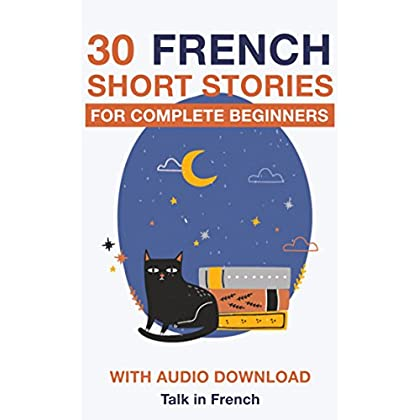 30 French Short Stories for Complete Beginners: Improve your reading and listening skills in French (Learn French for Beginners)