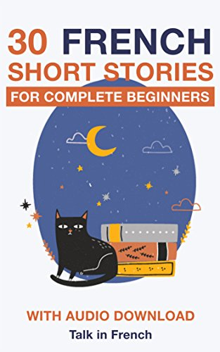 30 French Short Stories for Complete Beginners: Improve your reading and listening skills in French (Learn French for Beginners) par Frederic Bibard
