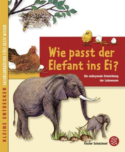 Kleine Entdecker – Wie passt der Elefant ins Ei?: Die embryonale Entwicklung der Lebewesen (Schatzinsel HC)