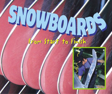 Snowboards: From Start to Finish (Made in the U.s.a.)
