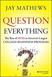 Question Everything: The Rise of AVID as America's Largest College Readiness Program