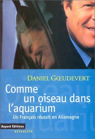Comme un oiseau dans l'aquarium : Un Français réussit en Allemagne