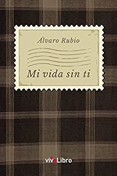 Mi vida sin ti (Spanish Edition)
