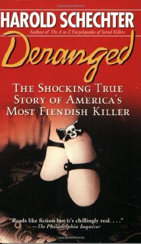 Deranged: The Shocking True Story of America's Most Fiendish Killer by Harold Schechter (2004-12-28)