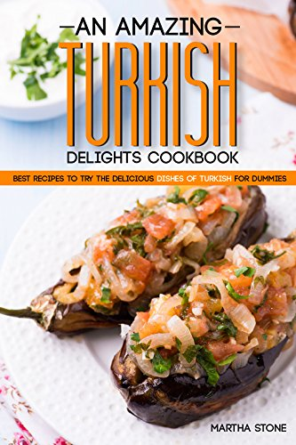 an-amazing-turkish-delights-cookbook-best-recipes-to-try-the-delicious-dishes-of-turkish-for-dummies