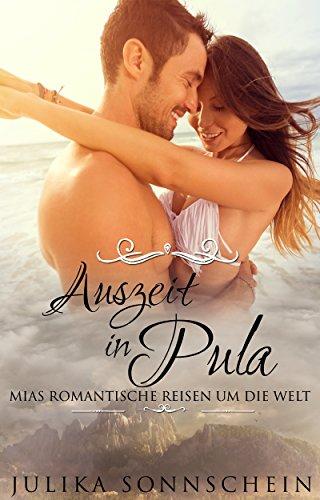 Auszeit in Pula - Ein Frauenroman: Eine sinnliche Urlaubslektüre für Frauen über Urlaub, Liebe, Reisen und romantische Abenteuer (Mias romantische Reisen um die Welt 2)