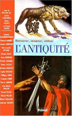 retrouver, imaginer, utiliser l'Antiquité - actes du colloque international tenu à Carcassonne 19 et 20 mai 2000