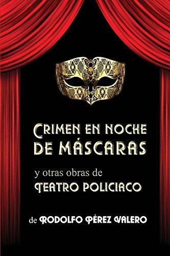 Crimen en noche de máscaras y otras obras de teatro policiaco por Rodolfo Pérez Valero