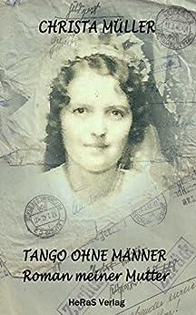Tango ohne Männer: Roman meiner Mutter von [Müller, Christa]