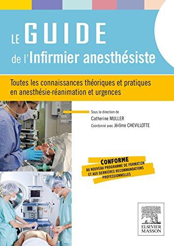 Le guide de l'infirmier anesthsiste: Toutes les connaissances thoriques et pratiques en anesthsie-ranimation et urgences