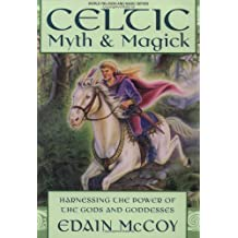 Celtic Myth and Magick: Harness the Power of the Gods and Goddesses (World Religion & Magic S.)
