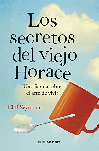 Los secretos del viejo Horace: Una fábula sobre el arte de vivir (Nube de Tinta)