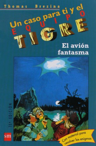El avion fantasma / The Ghost Plane (Un Caso Para Ti Y El Equipo Tigre / a Case for You and the Tiger Team) por Thomas Brezina