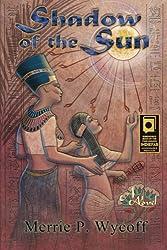 Shadow of the Sun (The Shadow Saga) (Volume 1) by Merrie P Wycoff (2013-01-15)