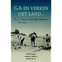 Ga en verken het land: Th. C. Vriezens reis naar Palestina in 1924