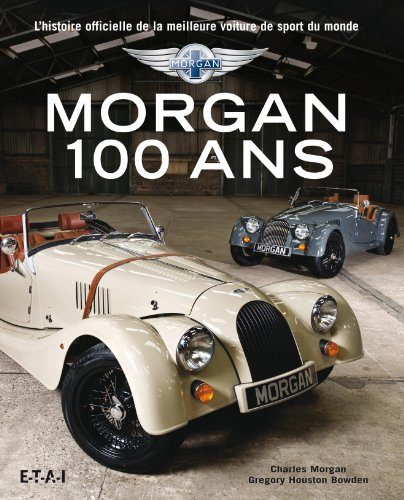 morgan 100 ans l 39 histoire officielle de la meilleure voiture de sport du les prix d. Black Bedroom Furniture Sets. Home Design Ideas