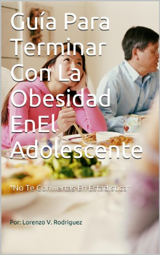 Guía para terminar con la obesidad en el adolescente por Lorenzo Victorino Rodriguez Torres