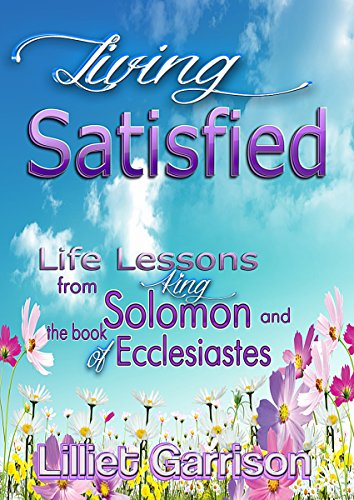 Living Satisfied Life Lessons From King Solomon And The Book Of Ecclesiastes