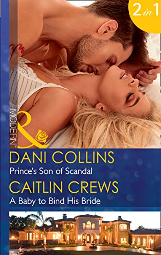 Prince's Son Of Scandal: Prince's Son of Scandal (The Sauveterre Siblings, Book 4) / A Baby to Bind His Bride (One Night With Consequences, Book 37) (Mills & Boon Modern)
