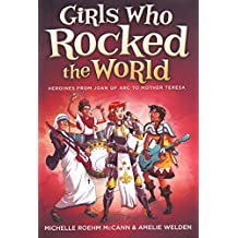 Girls Who Rocked The World: From Anne Frank To Natalie Portman (Turtleback School & Library Binding Edition) by Michelle Roehm McCann (2012-10-30)