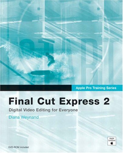 Apple Pro Training Series:Final Cut Express 2: Video Editing for the Digital Enthusiast