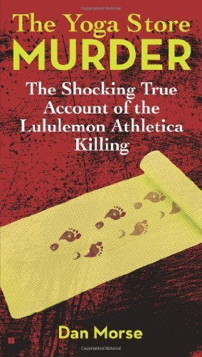 the-yoga-store-murder-the-shocking-true-account-of-the-lululemon-athletica-killing-paperback-novembe
