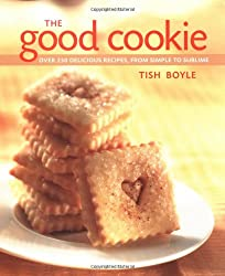 The Good Cookie: Over 250 Delicious Recipes, from Simple to Sublime
