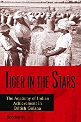 Tiger in the Stars: The Anatomy of Indian Achievement in British Guiana, 1919-1929